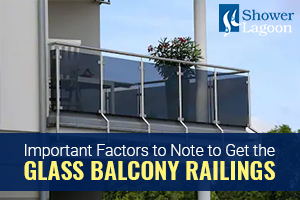 Important Factors to Note to Get the Best Glass Balcony Railings