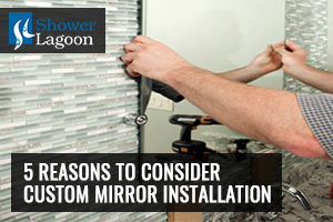 Reasons to Consider Custom Mirror Installation