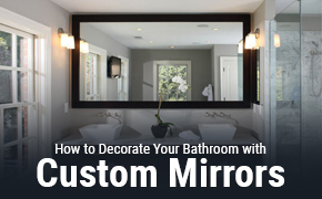 How to Decorate Your Bathroom with Custom Mirrors featured