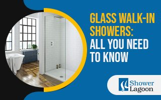 Glass Walk-In Showers - All You Need to Know